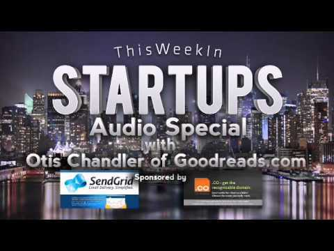 This Week in Startups - Otis Chandler,Founder of Goodreads.com (Audio Only Special)