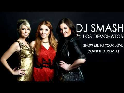 Dj Smash ft. Los Devchatos - Show Me To Your Love (Vanotek Remix)