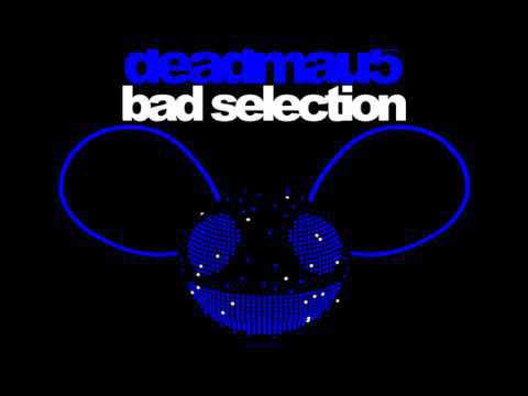Deadmau5 - Bad Selection (Original Mix) [Official Version]
